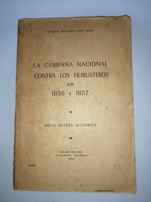 La Campaña Nacional Contra Los Filibusteros en 1856 -1857, Joaquín Bernardo Calvo Mora, 1909